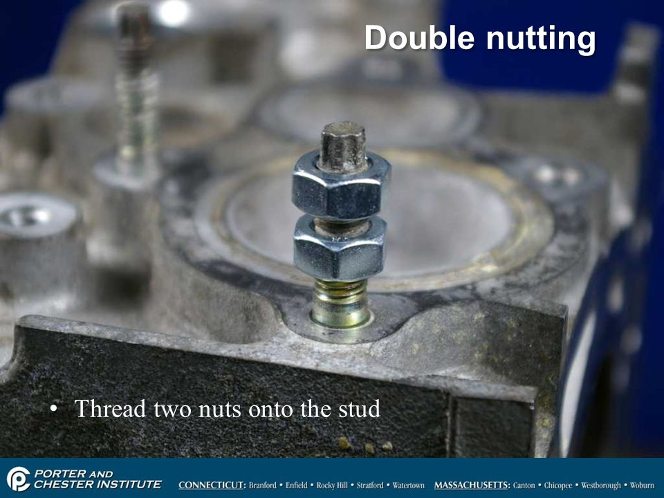 Double nutting Thread two nuts onto the stud