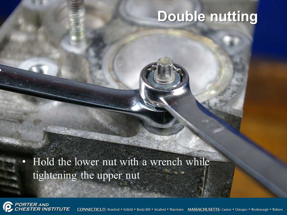 Double nutting Hold the lower nut with a wrench while tightening the upper nut