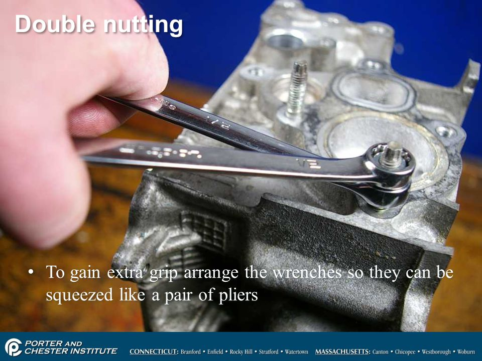 Double nutting To gain extra grip arrange the wrenches so they can be squeezed like a pair of pliers.