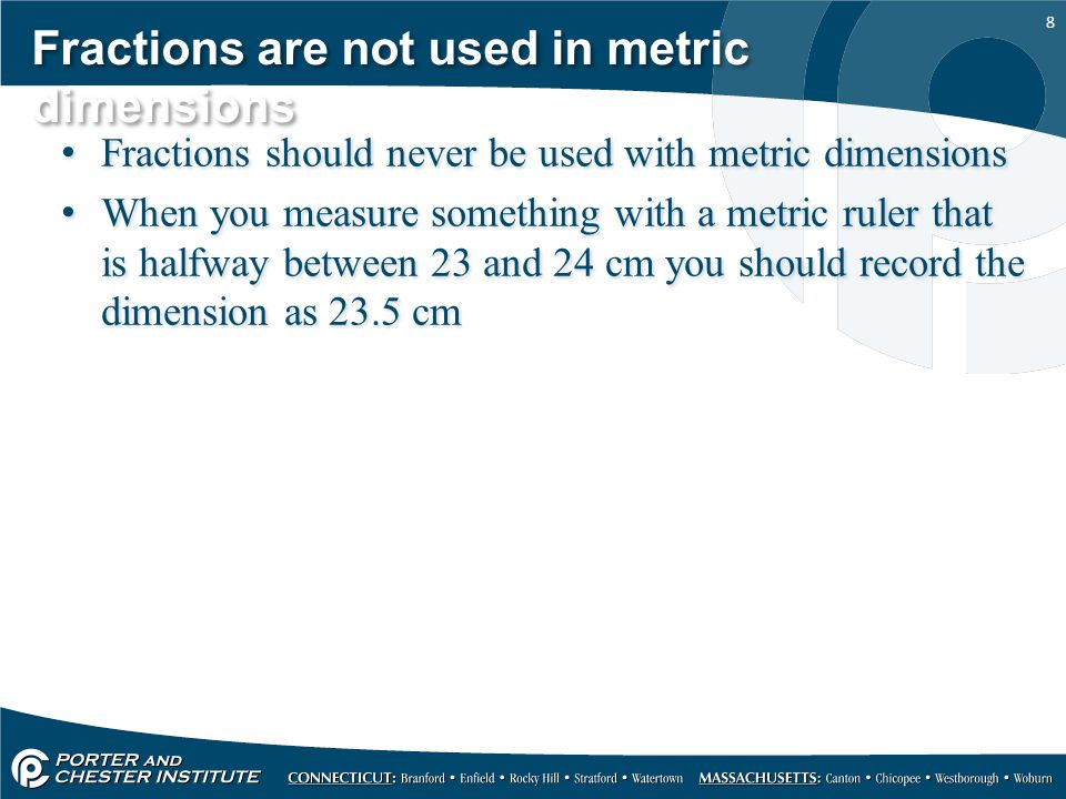 Fractions are not used in metric dimensions