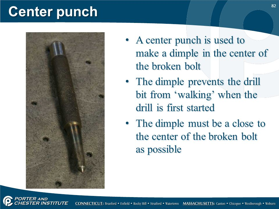 Center punch A center punch is used to make a dimple in the center of the broken bolt.