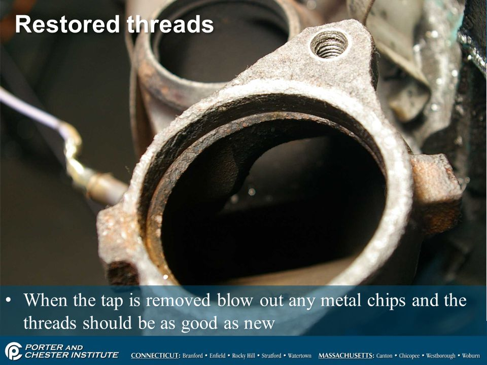 Restored threads When the tap is removed blow out any metal chips and the threads should be as good as new.