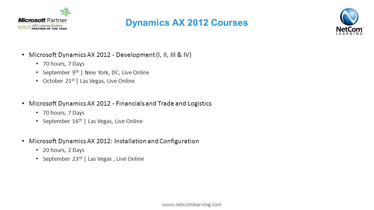 Dynamics AX 2012 Courses Microsoft Dynamics AX 2012 - Development (I, II, III & IV) 70 hours, 7 Days.