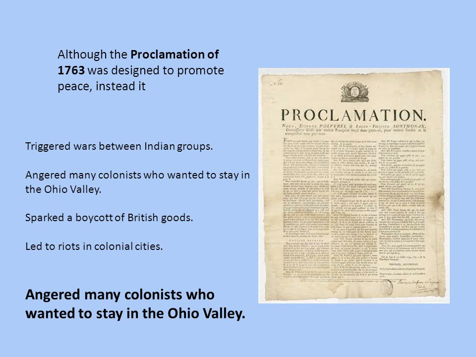 Angered many colonists who wanted to stay in the Ohio Valley.