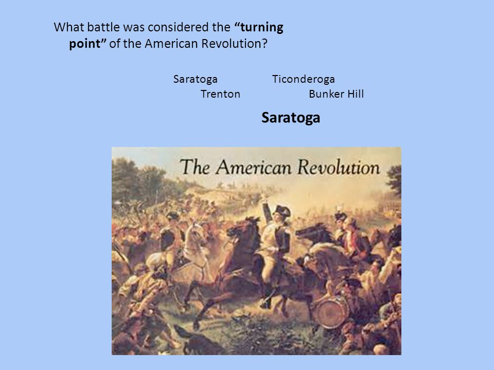 What battle was considered the turning point of the American Revolution