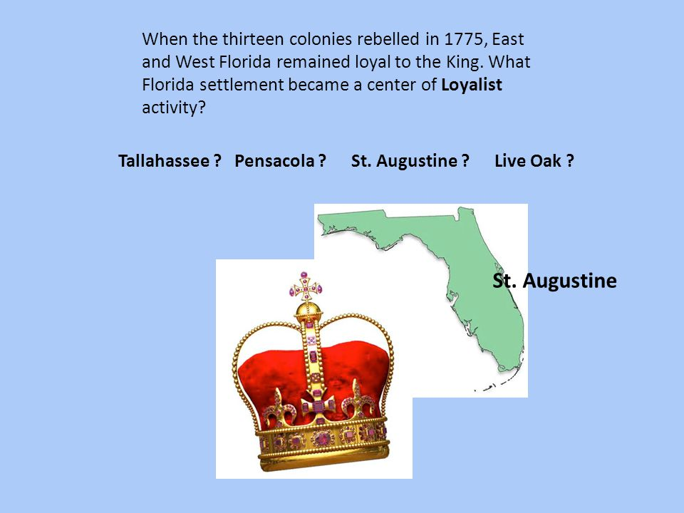 When the thirteen colonies rebelled in 1775, East and West Florida remained loyal to the King. What Florida settlement became a center of Loyalist activity