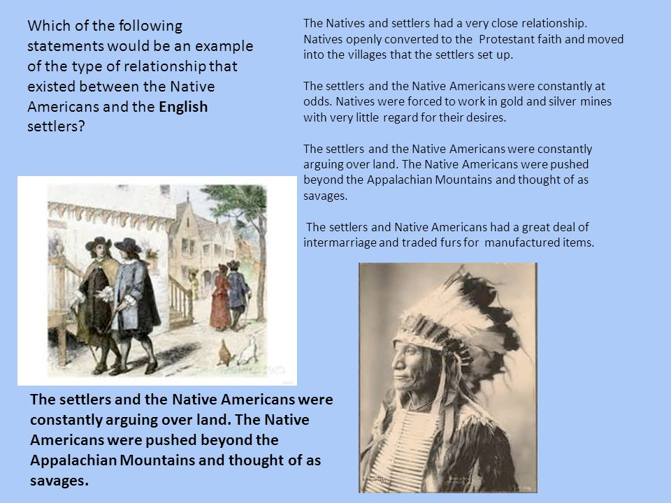 Which of the following statements would be an example of the type of relationship that existed between the Native Americans and the English settlers