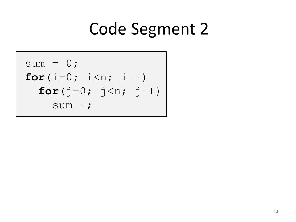 Code Segment 2 sum = 0; for(i=0; i<n; i++) for(j=0; j<n; j++)