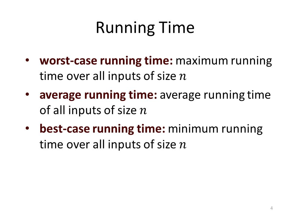 Running Time worst-case running time: maximum running time over all inputs of size 𝑛.