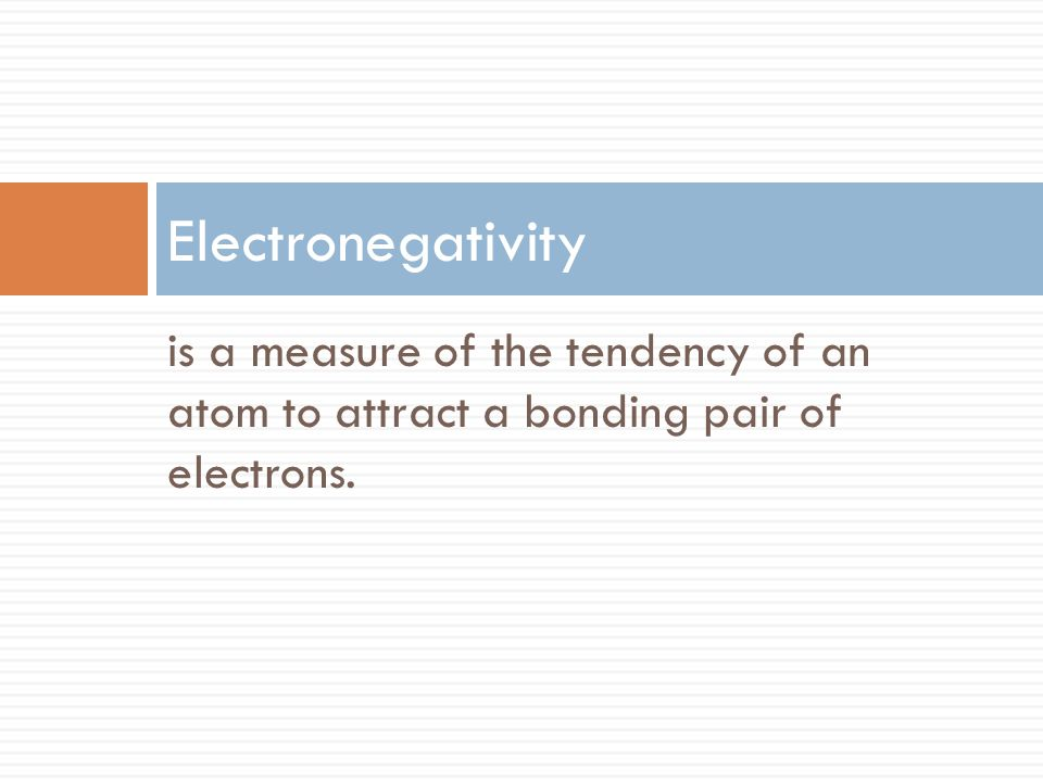 Electronegativity is a measure of the tendency of an atom to attract a bonding pair of electrons.