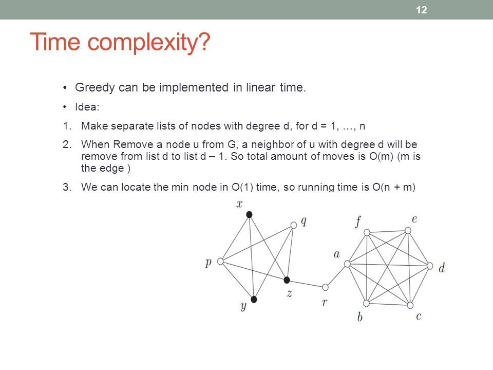 Time complexity Greedy can be implemented in linear time. Idea: