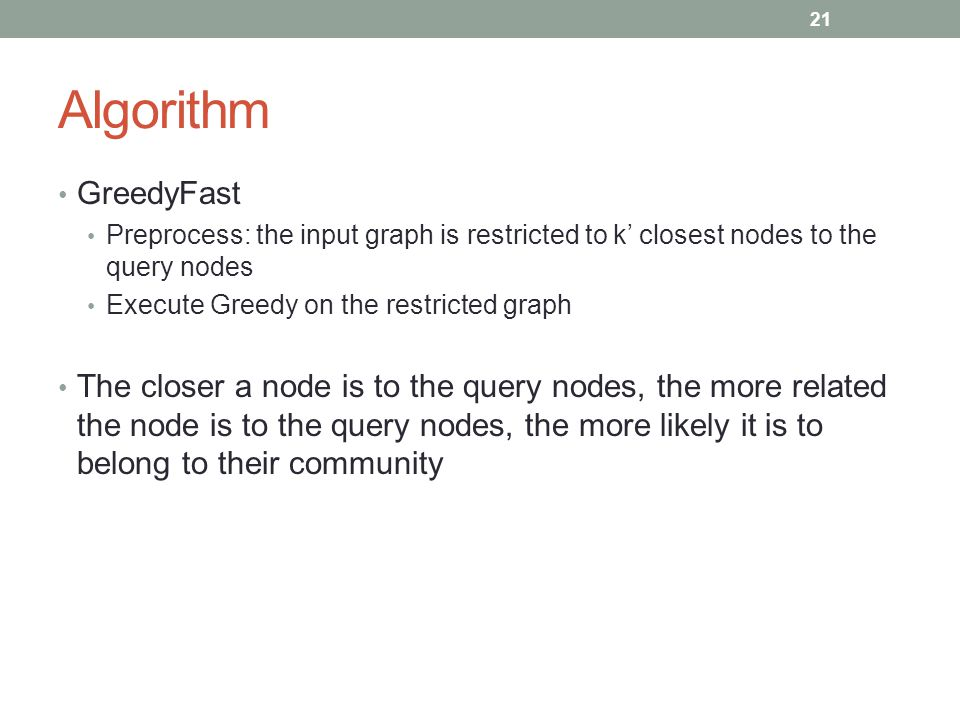 Algorithm GreedyFast. Preprocess: the input graph is restricted to k' closest nodes to the query nodes.