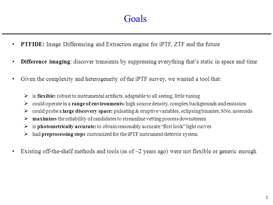 Goals PTFIDE: Image Differencing and Extraction engine for iPTF, ZTF and the future.