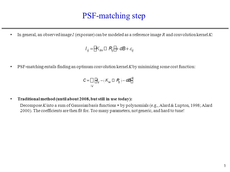 PSF-matching step In general, an observed image I (exposure) can be modeled as a reference image R and convolution kernel K: