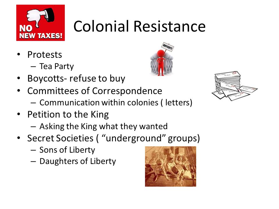 Colonial Resistance Protests Boycotts- refuse to buy