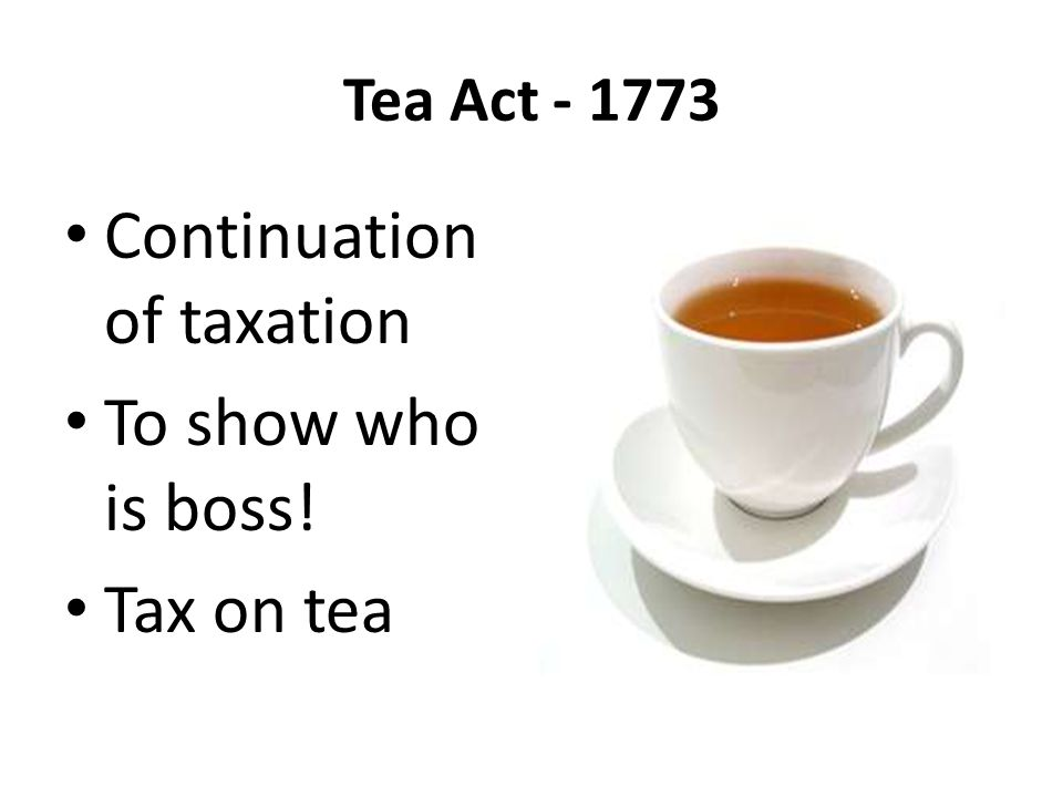 Continuation of taxation To show who is boss! Tax on tea