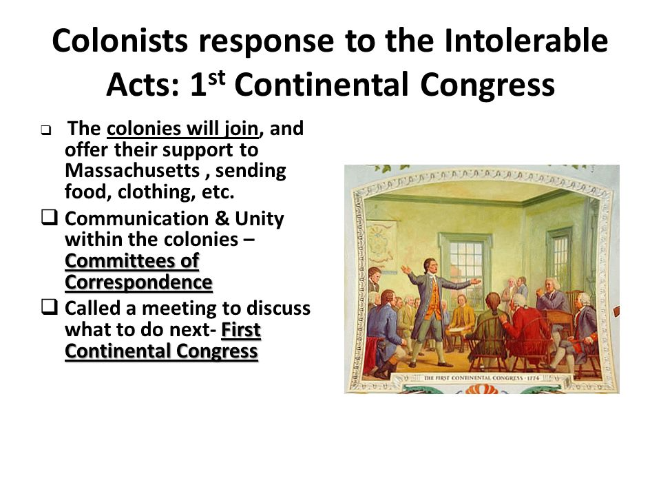 Colonists response to the Intolerable Acts: 1st Continental Congress