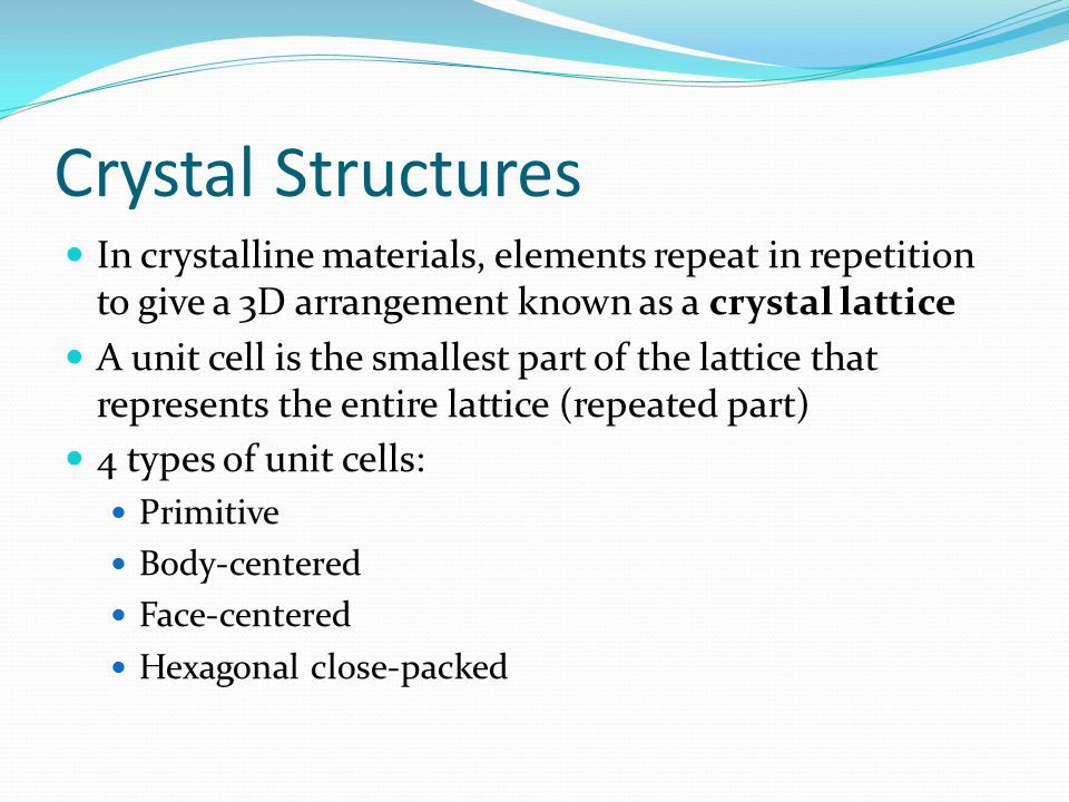 Crystal Structures In crystalline materials, elements repeat in repetition to give a 3D arrangement known as a crystal lattice.