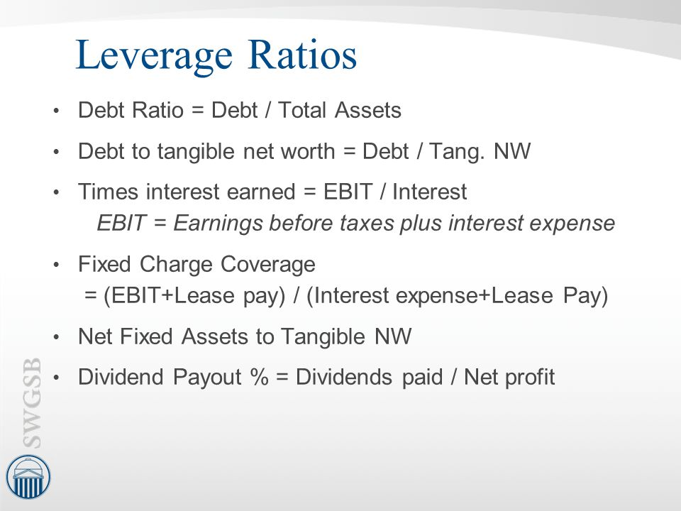 Leverage Ratios Debt Ratio = Debt / Total Assets