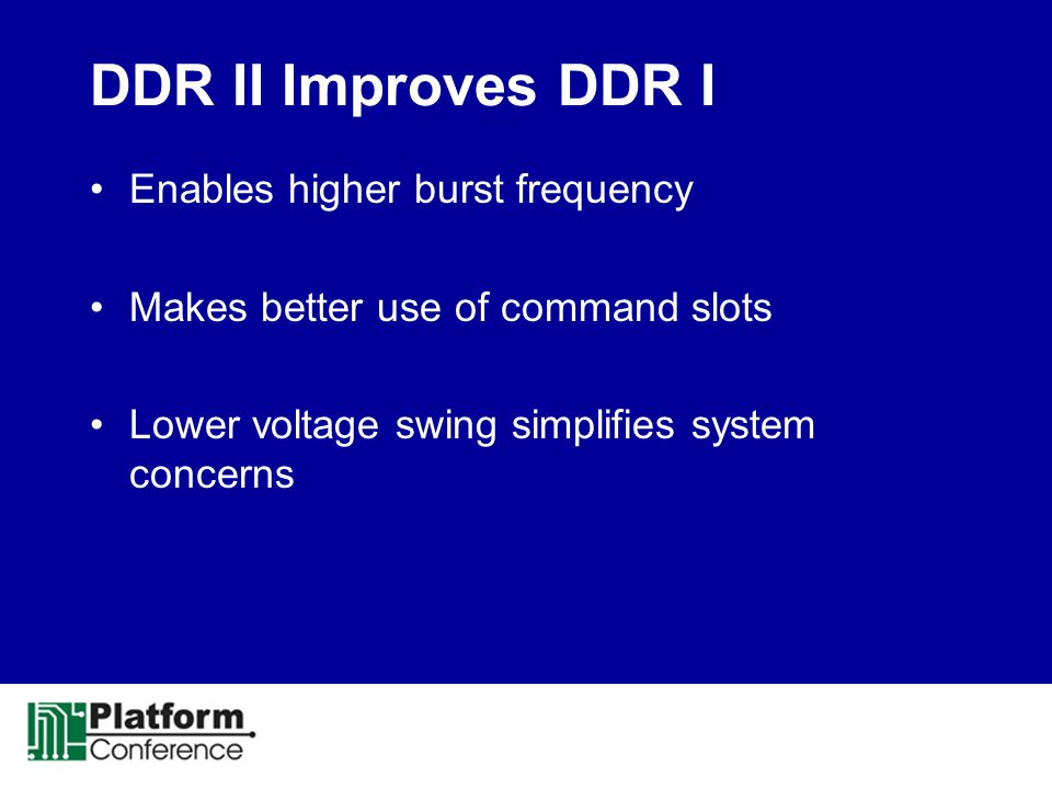 DDR II Improves DDR I Enables higher burst frequency