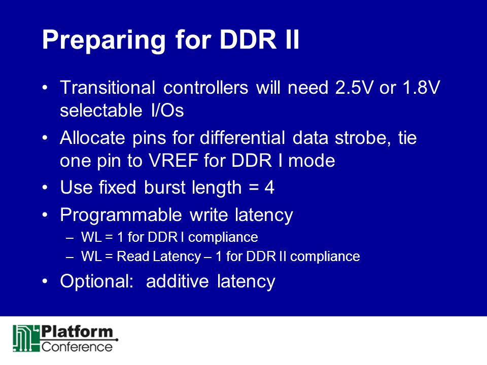 Preparing for DDR II Transitional controllers will need 2.5V or 1.8V selectable I/Os.