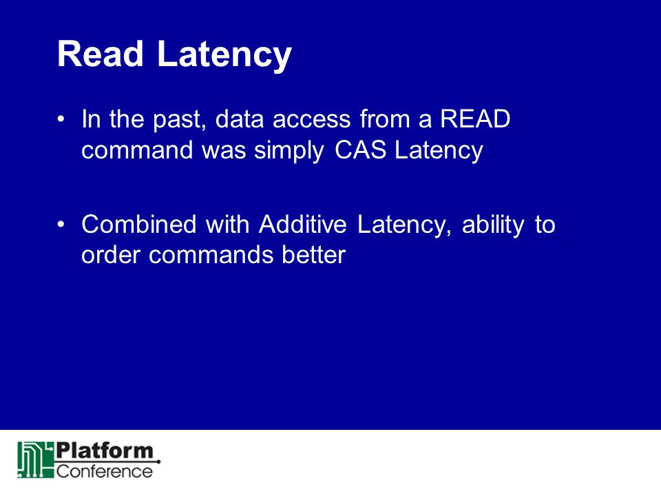 Read Latency In the past, data access from a READ command was simply CAS Latency.