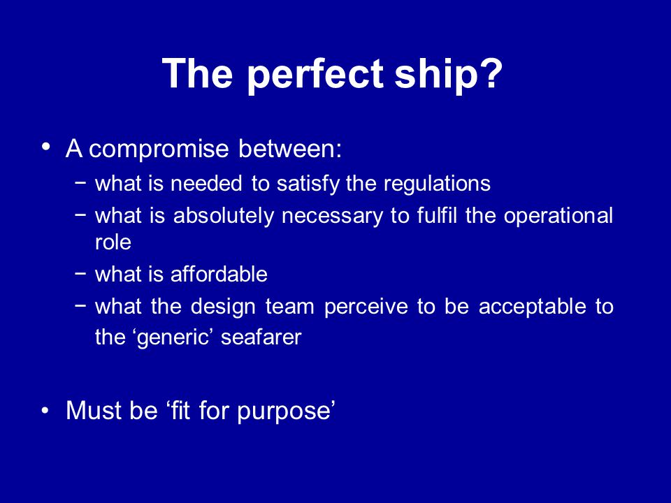The perfect ship A compromise between: Must be 'fit for purpose'