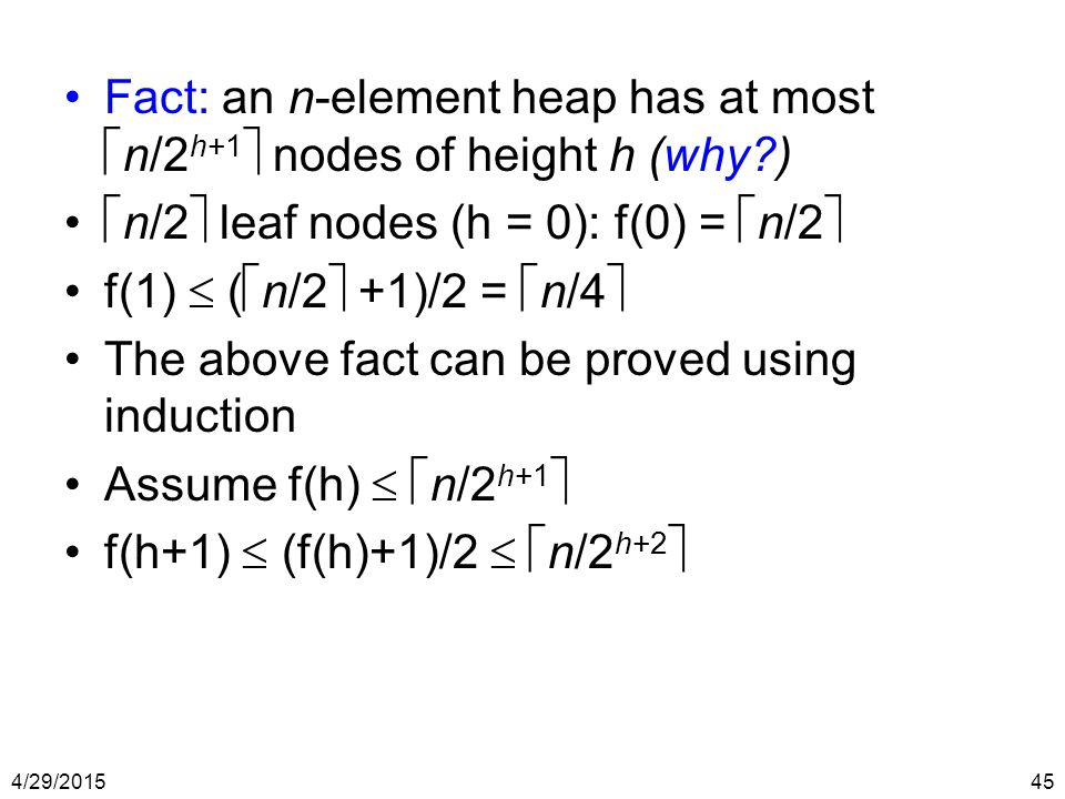 Fact: an n-element heap has at most n/2h+1 nodes of height h (why )