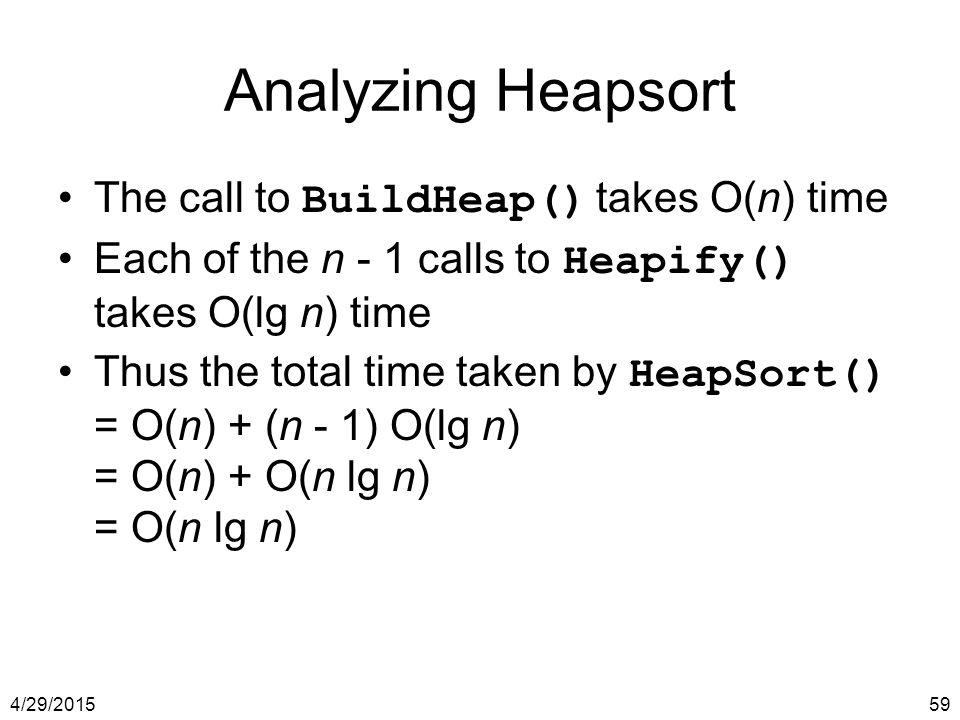 Analyzing Heapsort The call to BuildHeap() takes O(n) time