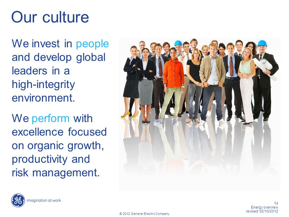 Our culture We invest in people and develop global leaders in a high-integrity environment.
