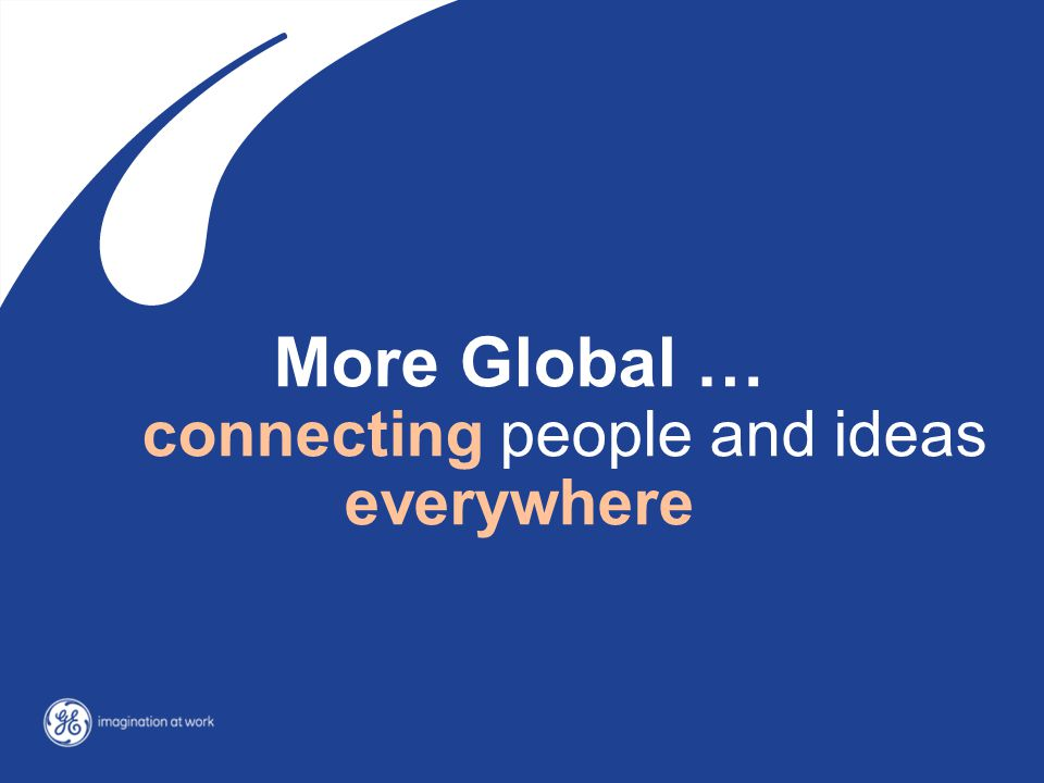 More Global … by connecting people and ideas everywhere