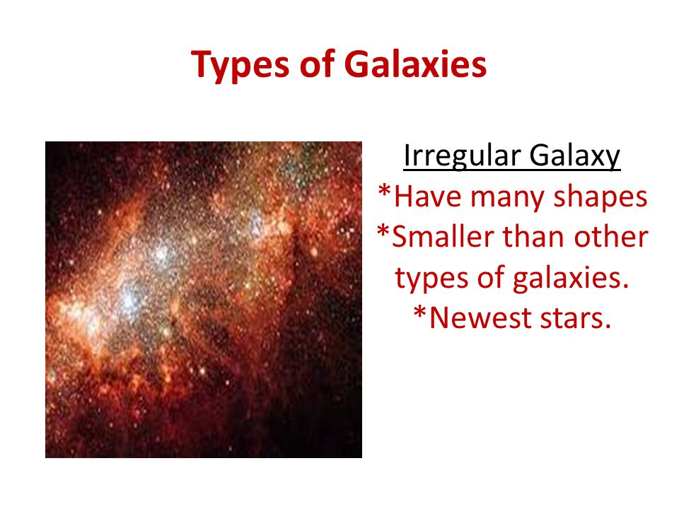 *Smaller than other types of galaxies.