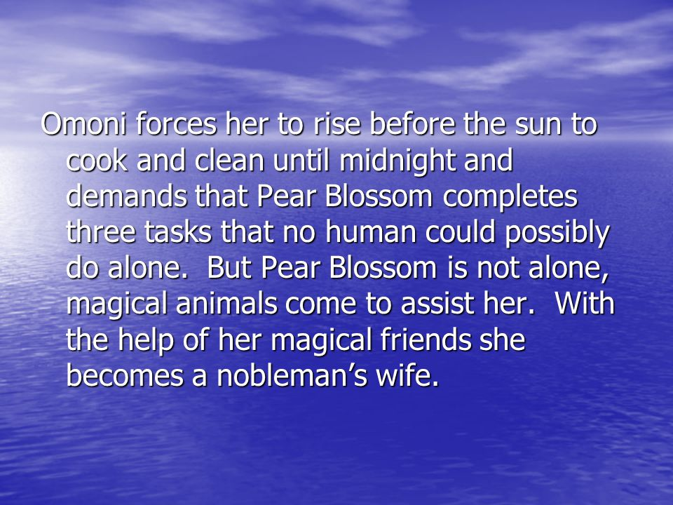 Omoni forces her to rise before the sun to cook and clean until midnight and demands that Pear Blossom completes three tasks that no human could possibly do alone.