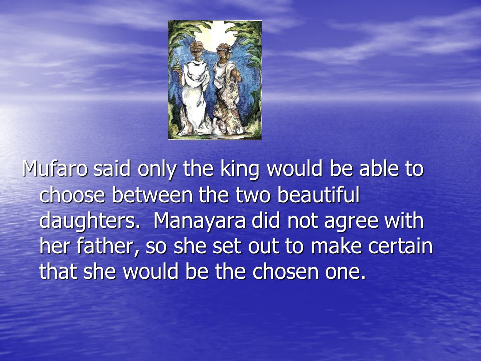 Mufaro said only the king would be able to choose between the two beautiful daughters.