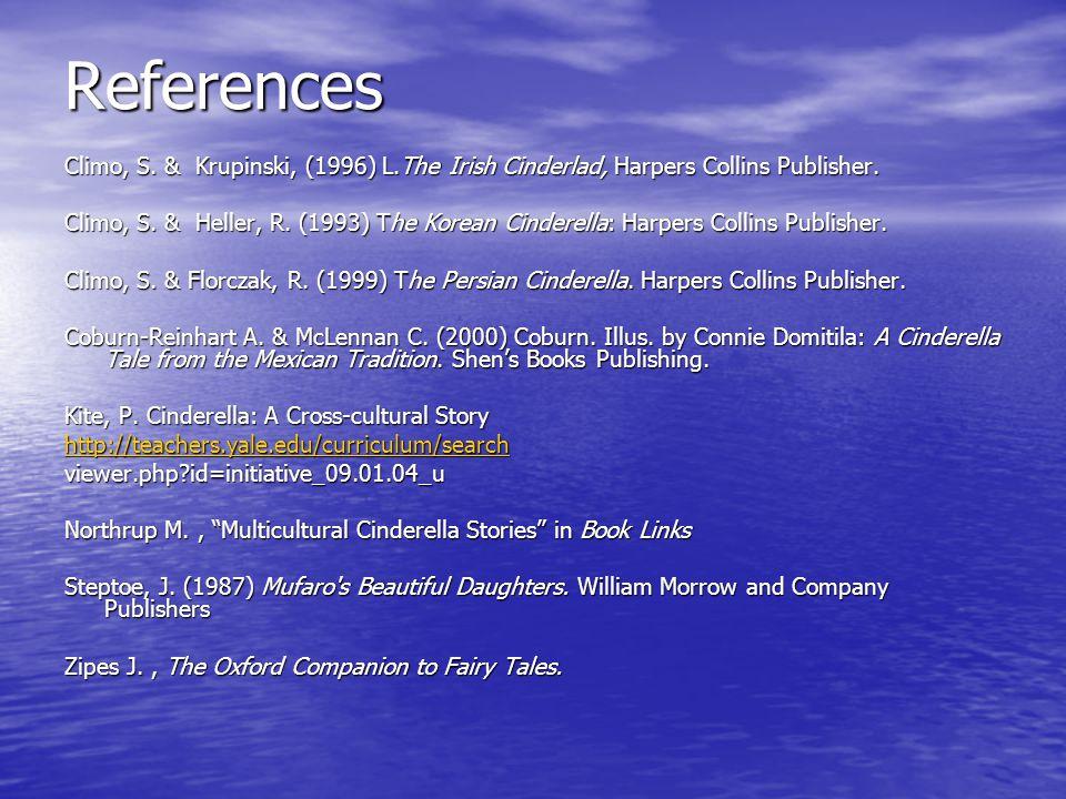 References Climo, S. & Krupinski, (1996) L.The Irish Cinderlad, Harpers Collins Publisher.