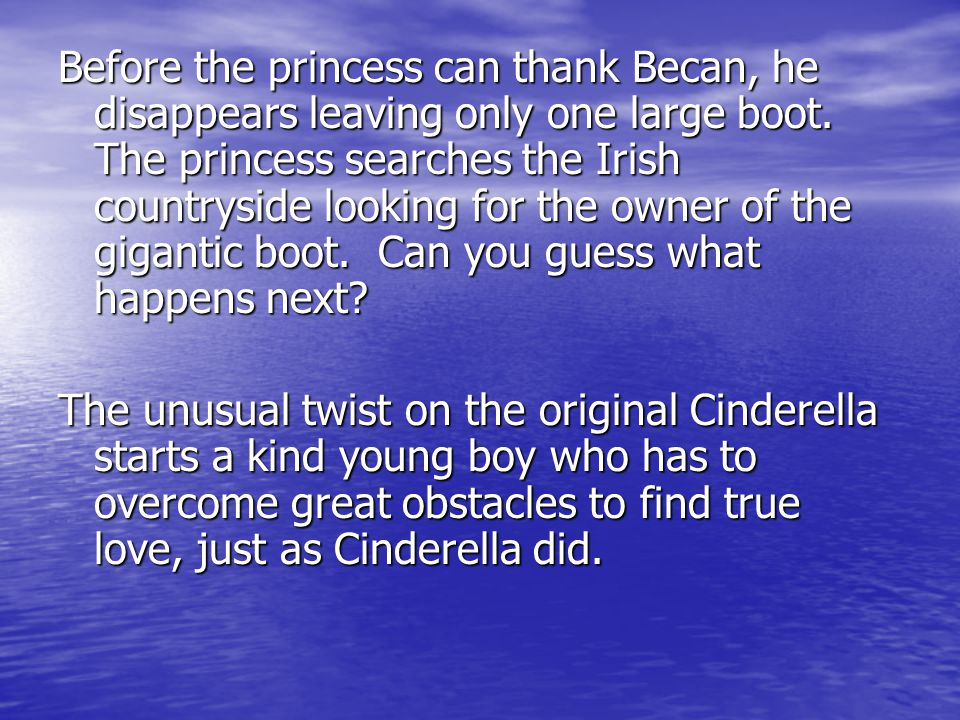 Before the princess can thank Becan, he disappears leaving only one large boot. The princess searches the Irish countryside looking for the owner of the gigantic boot. Can you guess what happens next