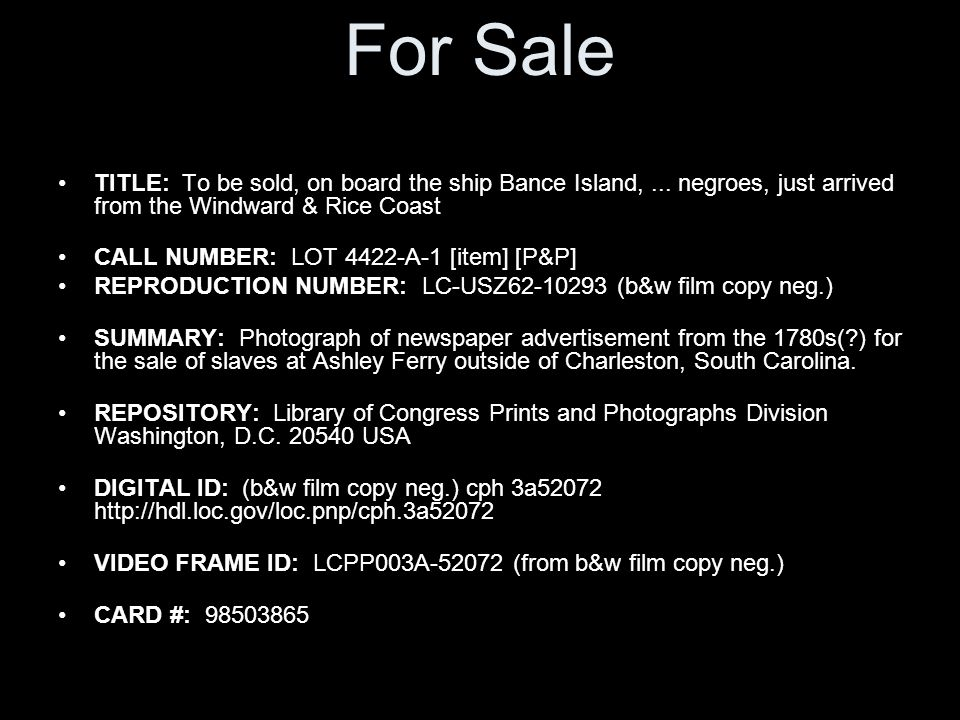 For Sale TITLE: To be sold, on board the ship Bance Island, ... negroes, just arrived from the Windward & Rice Coast.