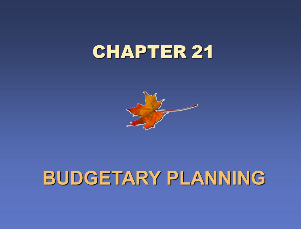 CHAPTER 21 BUDGETARY PLANNING