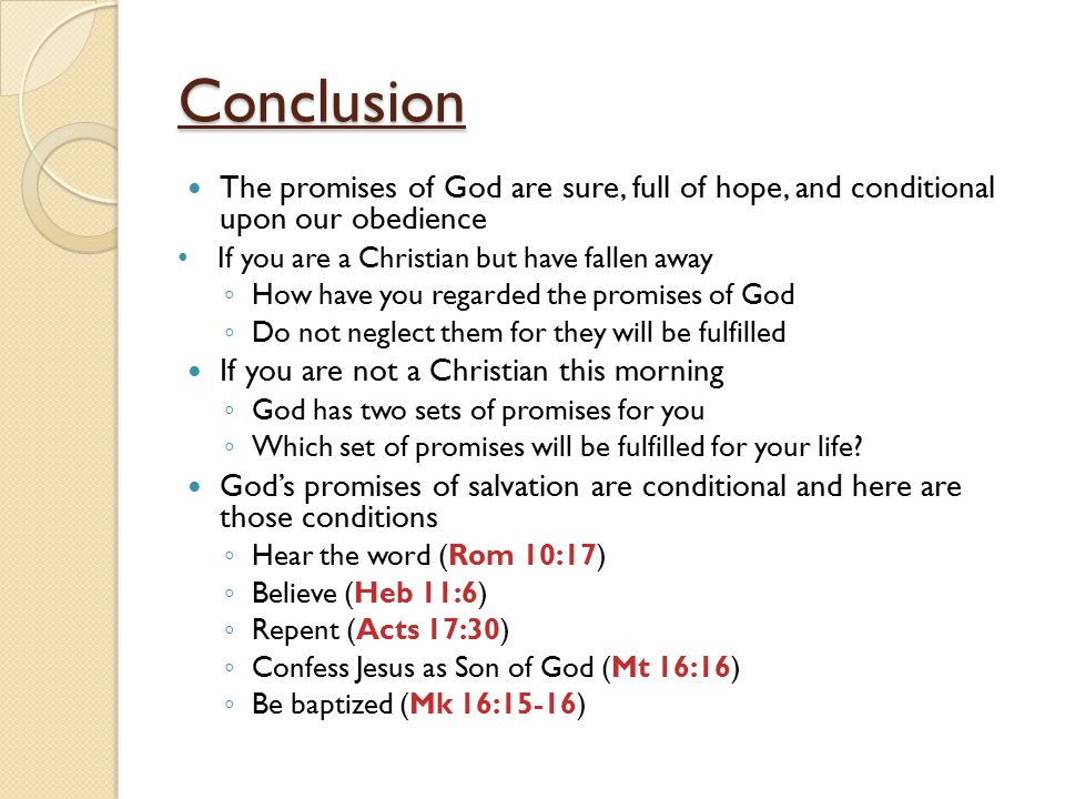 Conclusion The promises of God are sure, full of hope, and conditional upon our obedience. If you are a Christian but have fallen away.