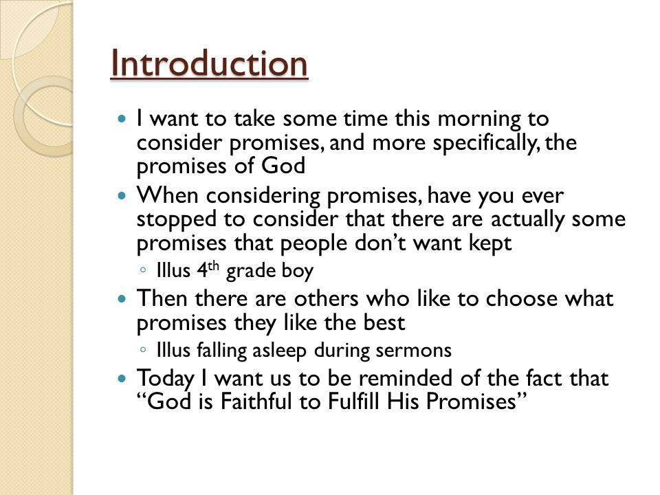 Introduction I want to take some time this morning to consider promises, and more specifically, the promises of God.