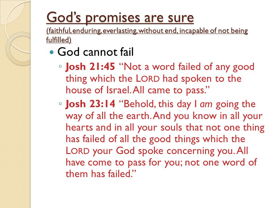 God's promises are sure (faithful, enduring, everlasting, without end, incapable of not being fulfilled)