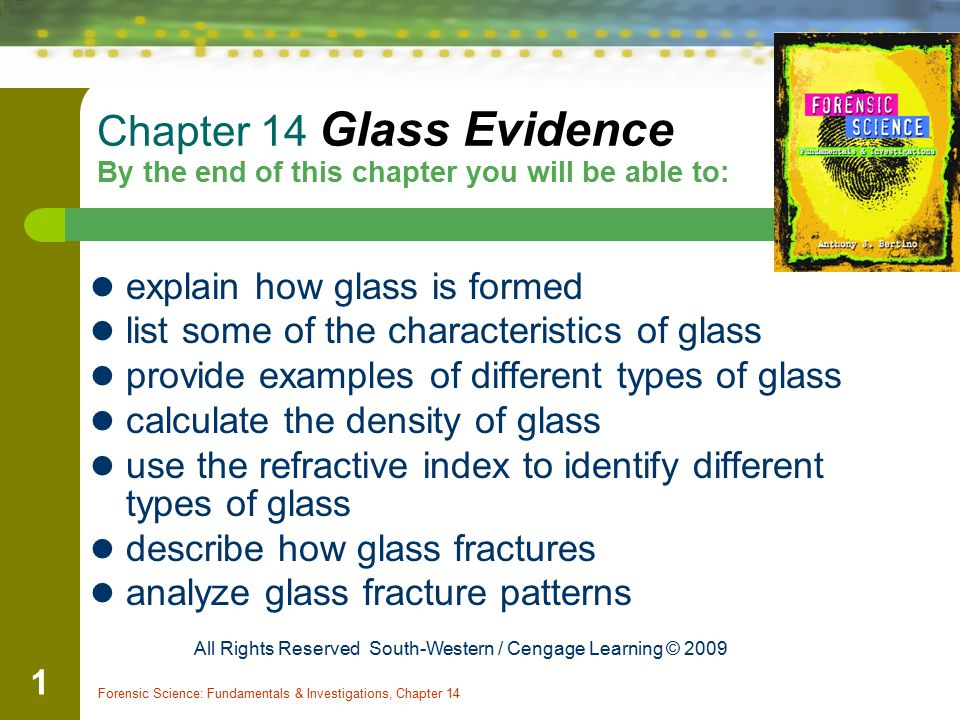 Chapter 14 Glass Evidence By the end of this chapter you will be able to: