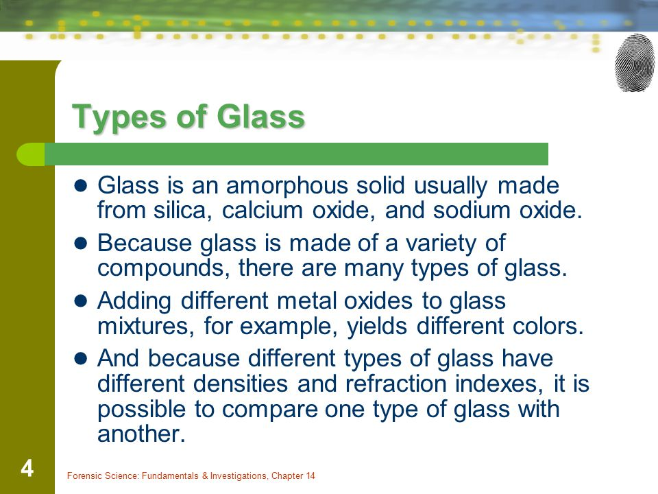 Types of Glass Glass is an amorphous solid usually made from silica, calcium oxide, and sodium oxide.