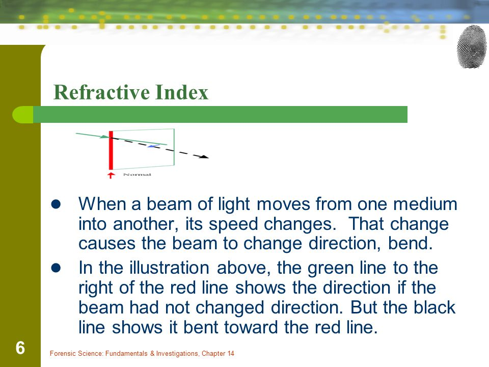 Refractive Index When a beam of light moves from one medium into another, its speed changes. That change causes the beam to change direction, bend.
