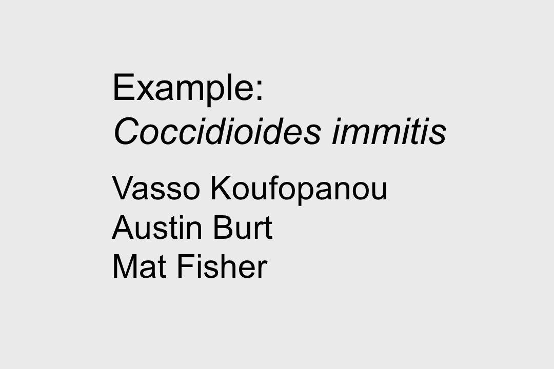 Example: Coccidioides immitis Vasso Koufopanou Austin Burt Mat Fisher