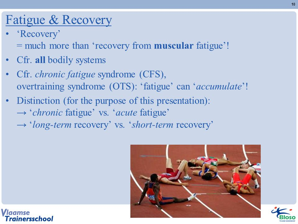 Fatigue & Recovery 'Recovery' = much more than 'recovery from muscular fatigue'! Cfr. all bodily systems.