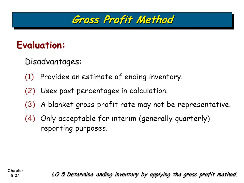 Gross Profit Method Evaluation: Disadvantages: