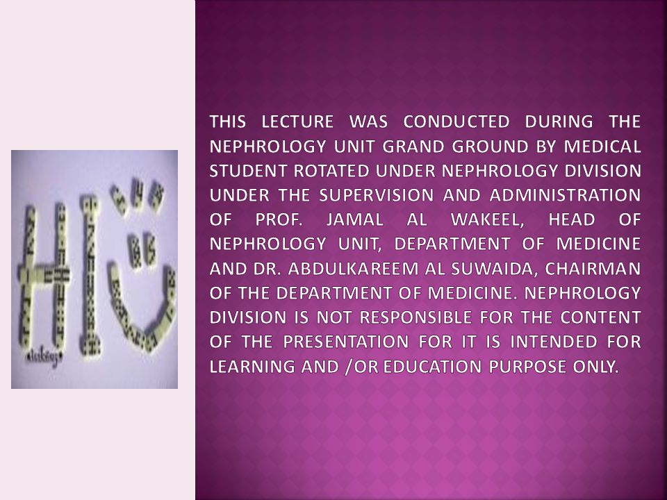 This lecture was conducted during the Nephrology Unit Grand Ground by Medical Student rotated under Nephrology Division under the supervision and administration of Prof.