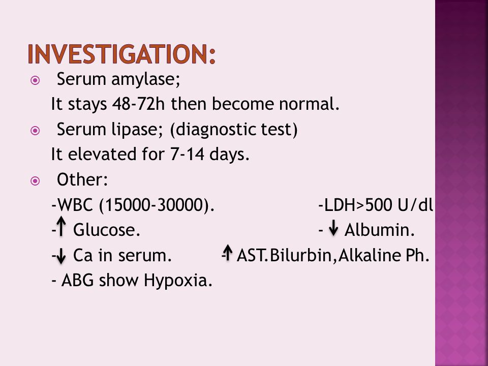 Investigation: Serum amylase; It stays 48-72h then become normal.
