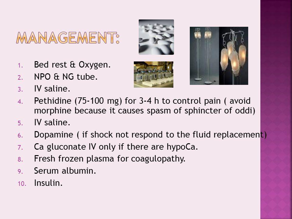 Management: Bed rest & Oxygen. NPO & NG tube. IV saline.